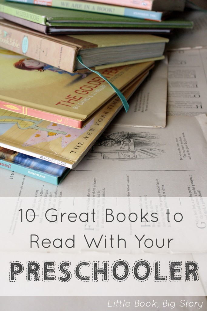 10 Great Books to Read With Your Preschooler | Little Book, Big Story
