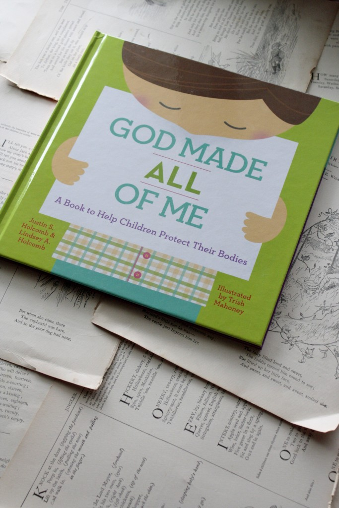 God Made All of Me, by Justin and Lindsay Holcomb: A Book to Help Children Protect Their Bodies | Little Book, Big Story