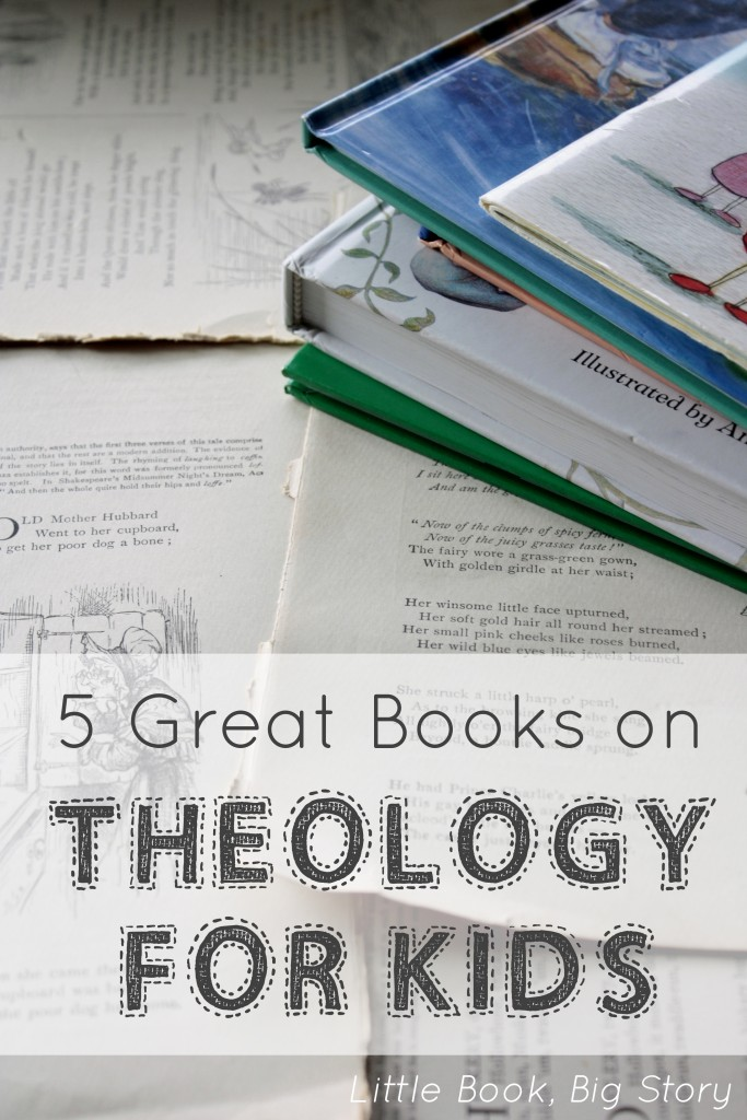 5 Great Books on Theology for Kids | Little Book, Big Story
