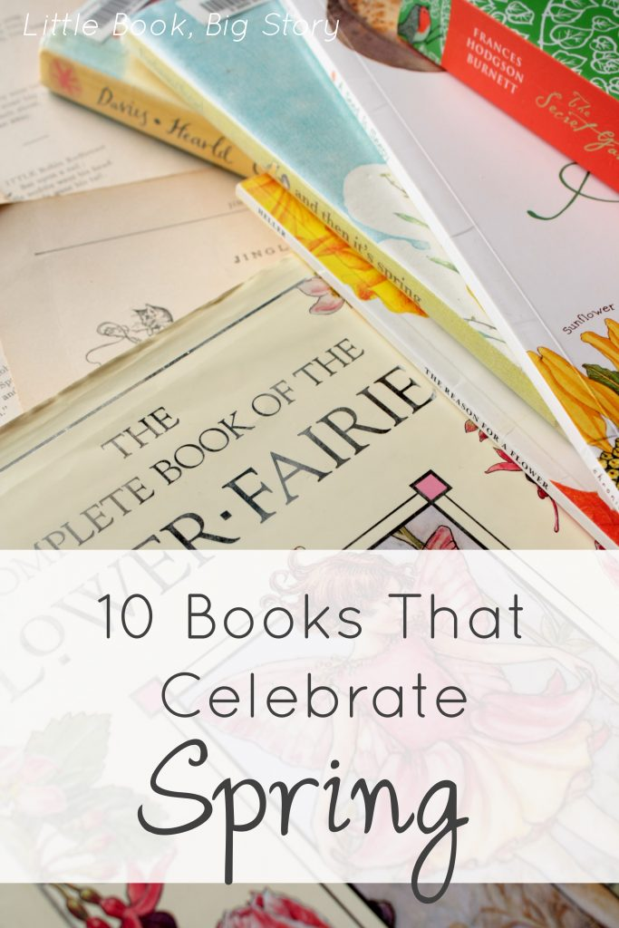 10 Books That Celebrate Spring | Little Book, Big Story