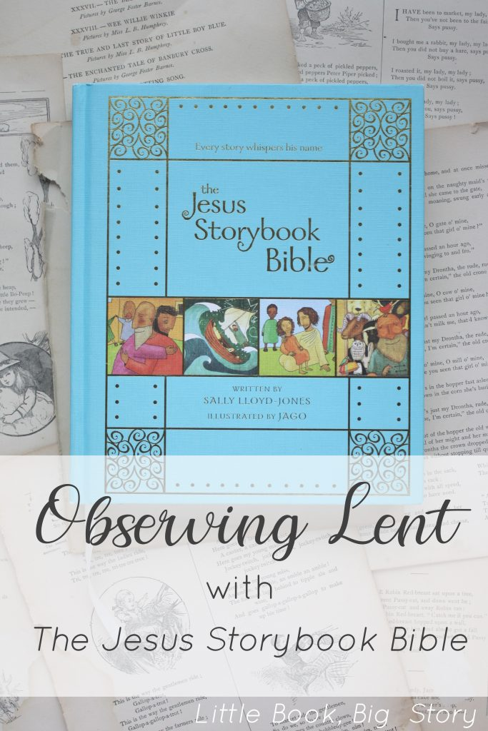 Observing Lent with Kids and The Jesus Storybook Bible, by Sally Lloyd-Jones | Little Book, Big Story